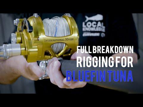 Full Breakdown | Rigging For Bluefin Tuna