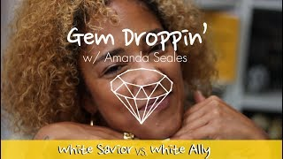 Gem Droppin': White Savior vs Ally