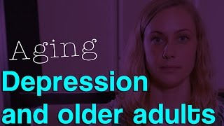 Aging & Depression? What should we know and look for?