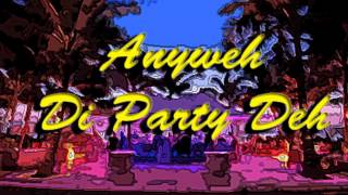 R.Dollaz Anyweh Di Party Deh ft. IForward & FlavaKing