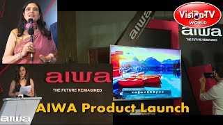 AIWA relaunched in India, brings in latest range of TV & Audio systems. Vision TV World.