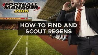How To Find And Scout Regens | Football Manager 2016