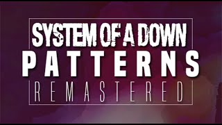 SYSTEM OF A DOWN - PATTERNS (REMASTERED)