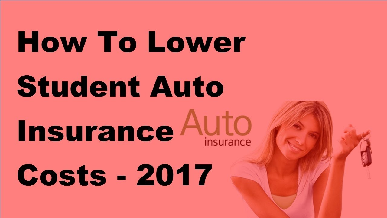 How To Lower Student Auto Insurance Costs 2017 Student Auto