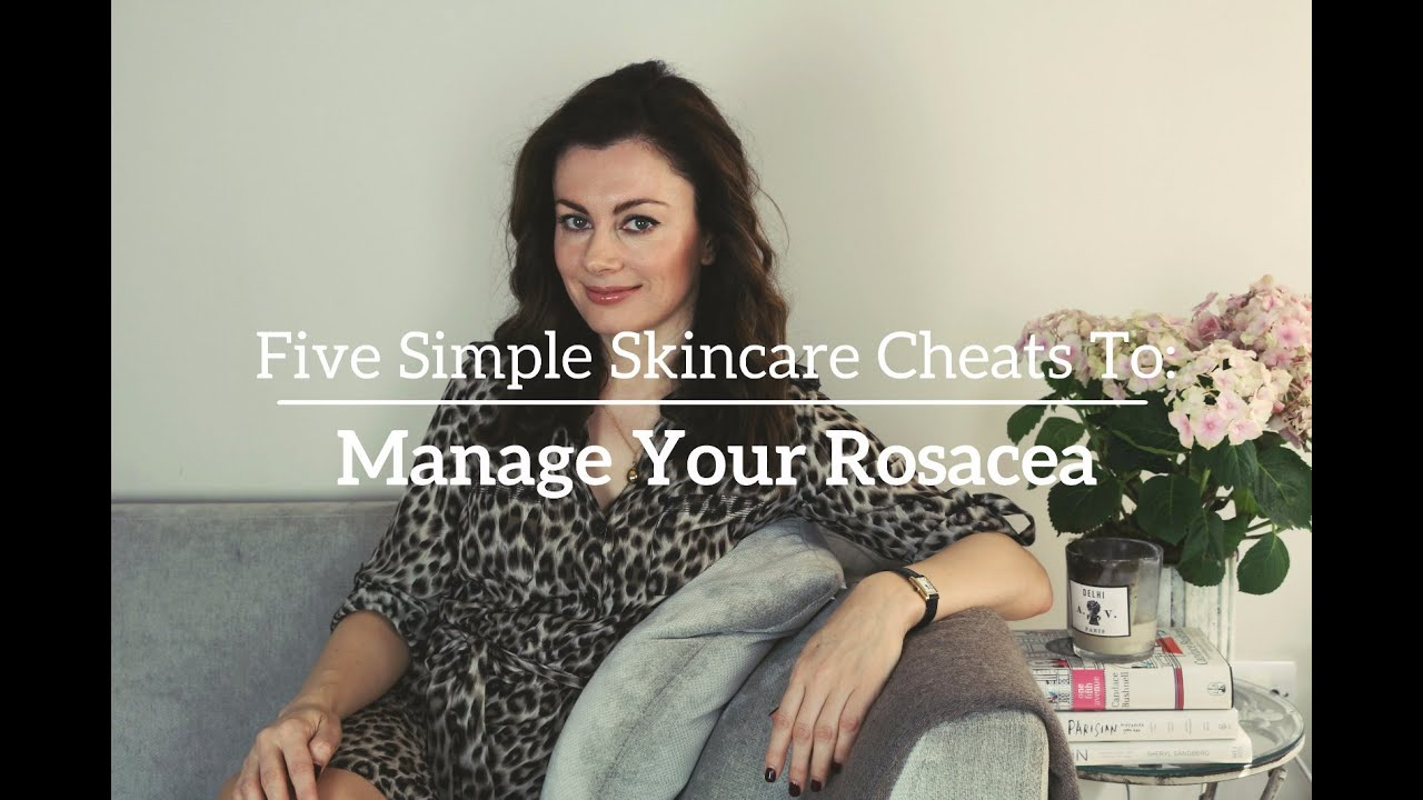 Five Skincare Cheats To Manage Rosacea  Dr Sam In The City