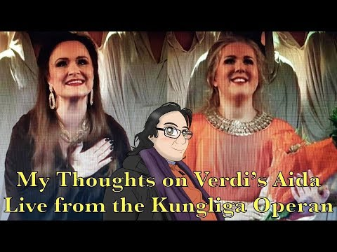 My Thoughts on Verdi's Aida Live from the Kungliga Operan