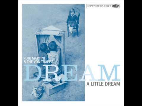 Dream a Little Dream - The Von Trapps & Pink Martini - Dream a Little Dream