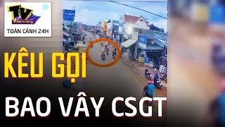 Hàng trăm người vây xe CSGT vì 'truy đuổi gây TNGT' - Bắt 4 đối tượng kích động