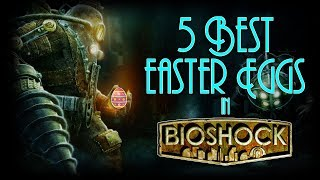 Top 5 Best Easter Eggs in Bioshock Part 1! | 5 Amazing Easter Eggs in the Bioshock Series Pt. 1!