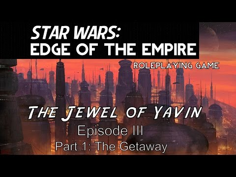 Star Wars: Edge of the Empire - The Jewel of Yavin, Episode 3 - Part 1