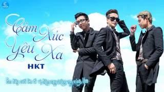 Phải Khóc Hay Cười - Cảm Xúc Yêu Xa - Người Anh Em - HKT || Album Phải Khóc Hay Cười - HKT