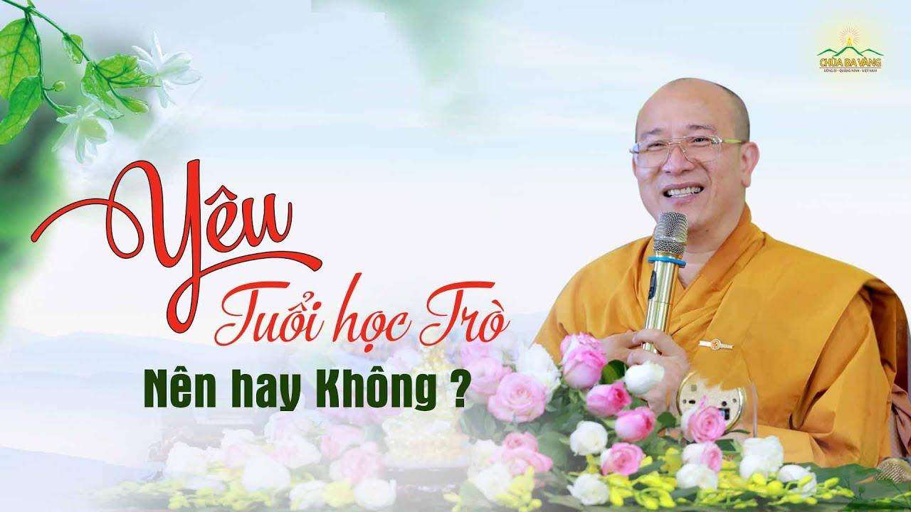 Tuổi Học Trò, Nên Yêu Hay Không? | Thầy Thích Trúc Thái Minh