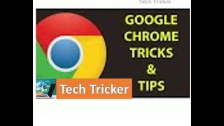 Google Chrome Hidden Features| Tips and Tricks | Install | 2017 TECH TRICKER