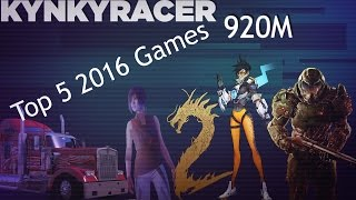 Top 5 Games of 2016 Optimized for 920M