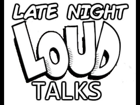 Late Night Loud Talks (previously The Loudcast)  [More lists and Predictions] Episode 2