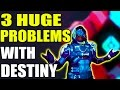3 HUGE Problems With Destiny