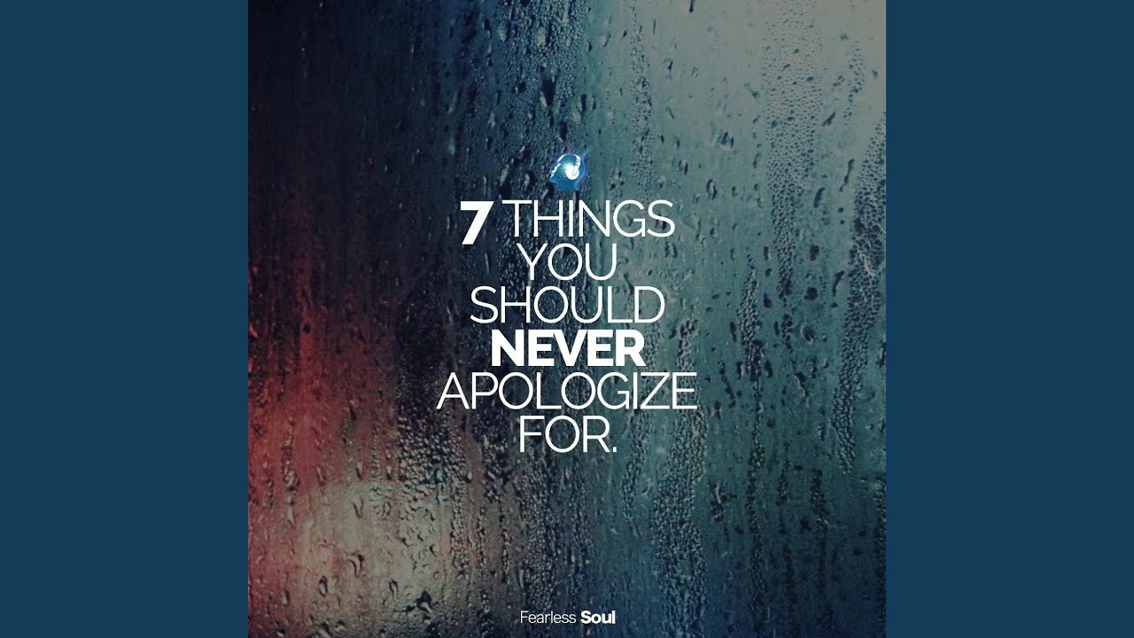 The Se7en things we should never apologise for