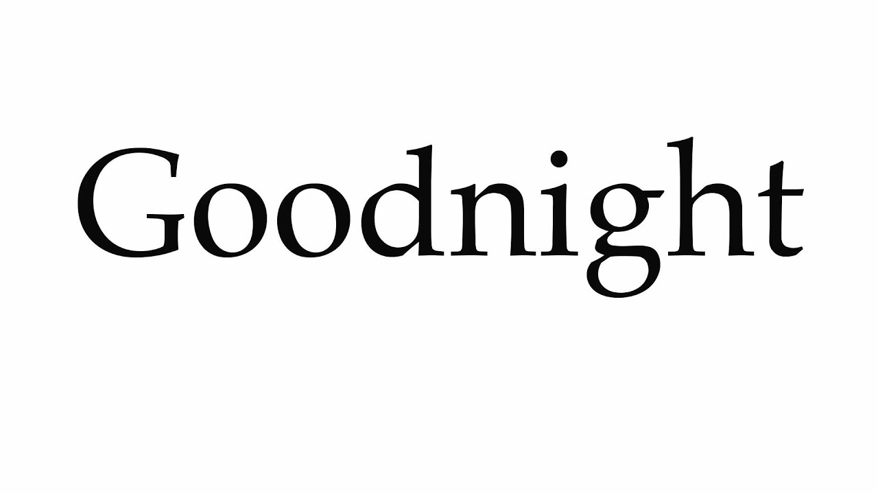 How to Pronounce Goodnight