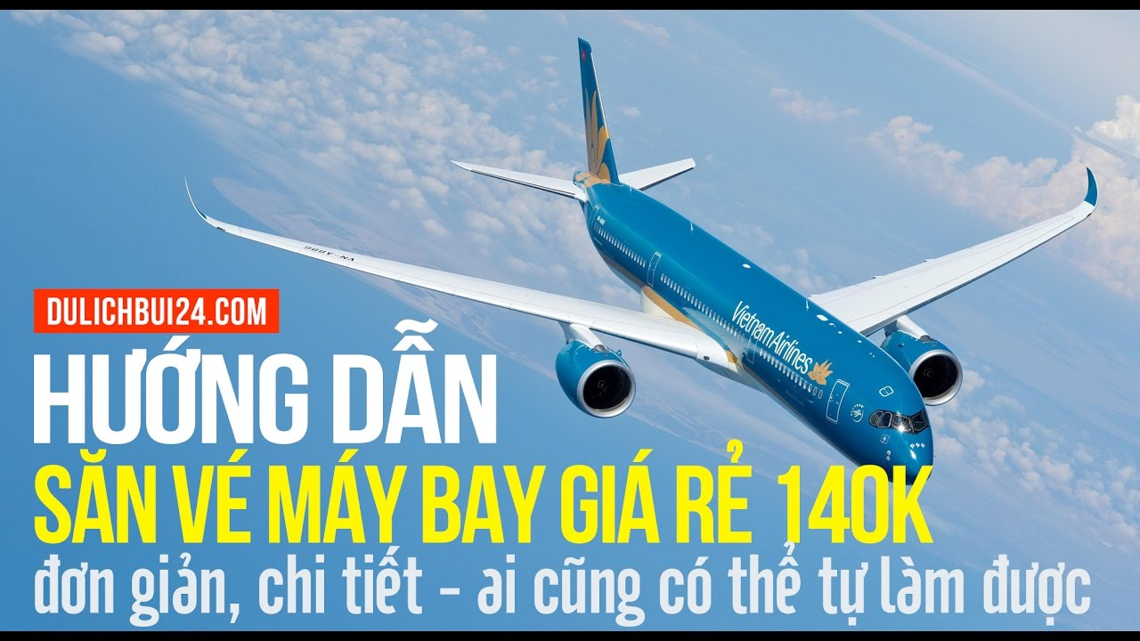 [Bí kíp du lịch] Cách săn vé máy bay giá rẻ chặng nội địa: Đà Nẵng, Hà Nội, Phú Quốc...