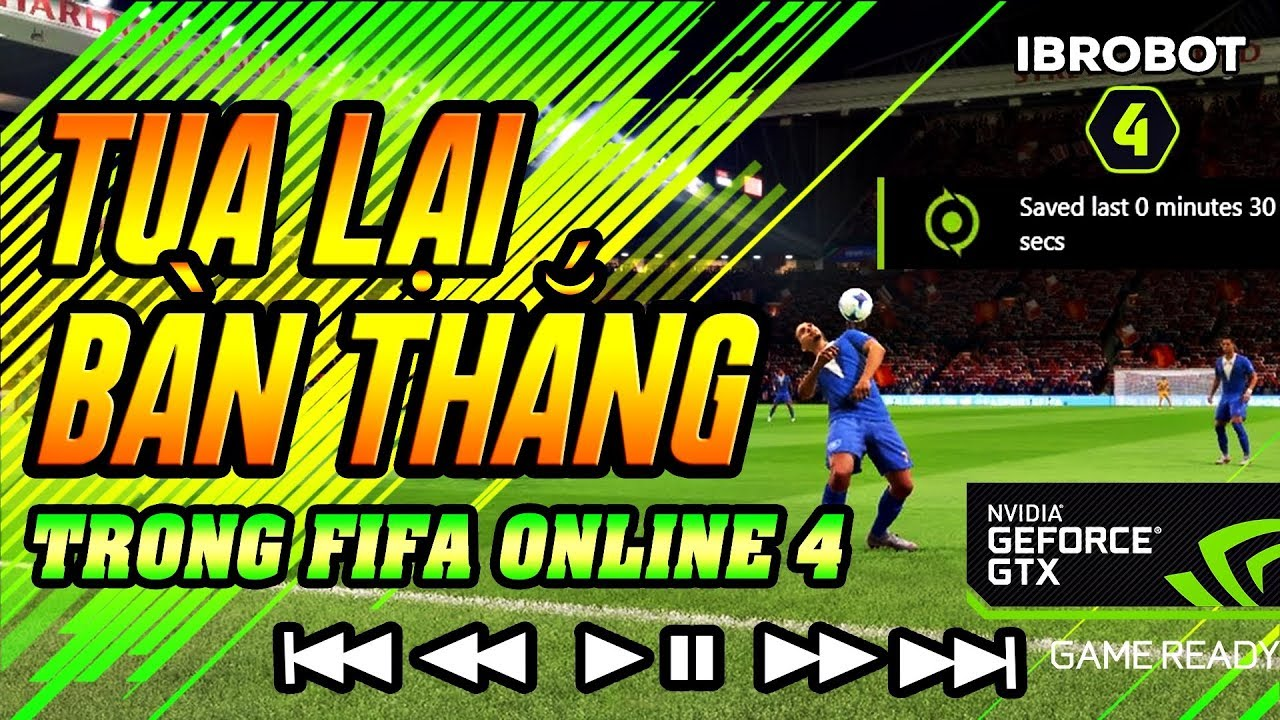 CÁCH LƯU LẠI BÀN THẮNG ĐƠN GIẢN NHẤT KHI CHƠI FIFA ONLINE 4