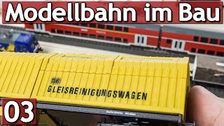 Meine Modellbahn im Bau #03 Zwischenstand und GLEISREINIGUNG Märklin H0