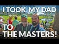 I TOOK MY DAD TO THE MASTERS - Life goal complete! [Augusta National 2019]