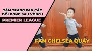 Tâm trạng fan các đội EPL sau vòng 1