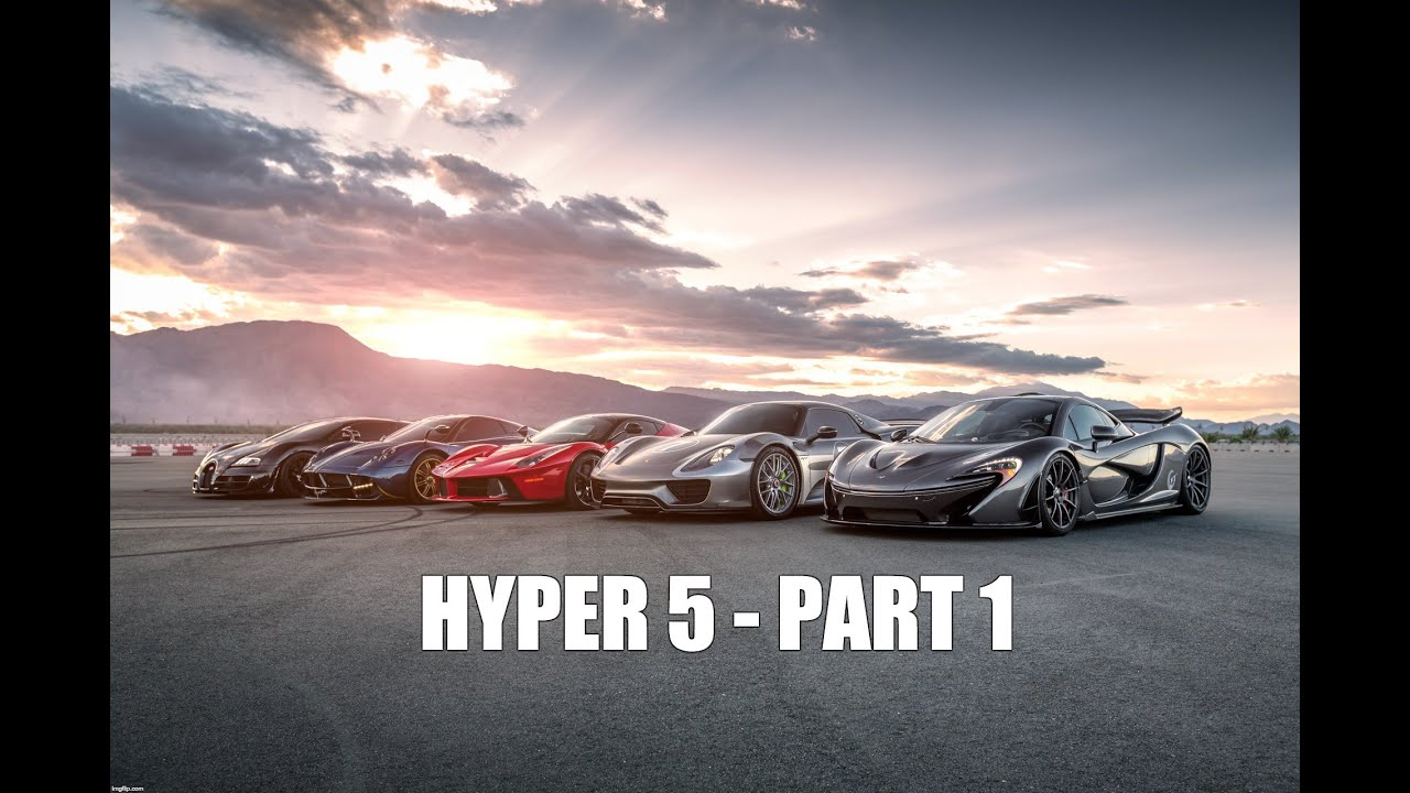 HYPER 5 - LaFerrari vs Porsche 918 vs McLaren P1 vs Bugatti Super Sport vs Pagani Huayra - PART 1 Video Thumbnail