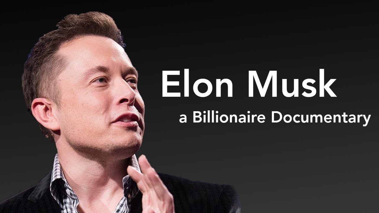 Elon Musk  Billionaire Documentary  Entrepreneur