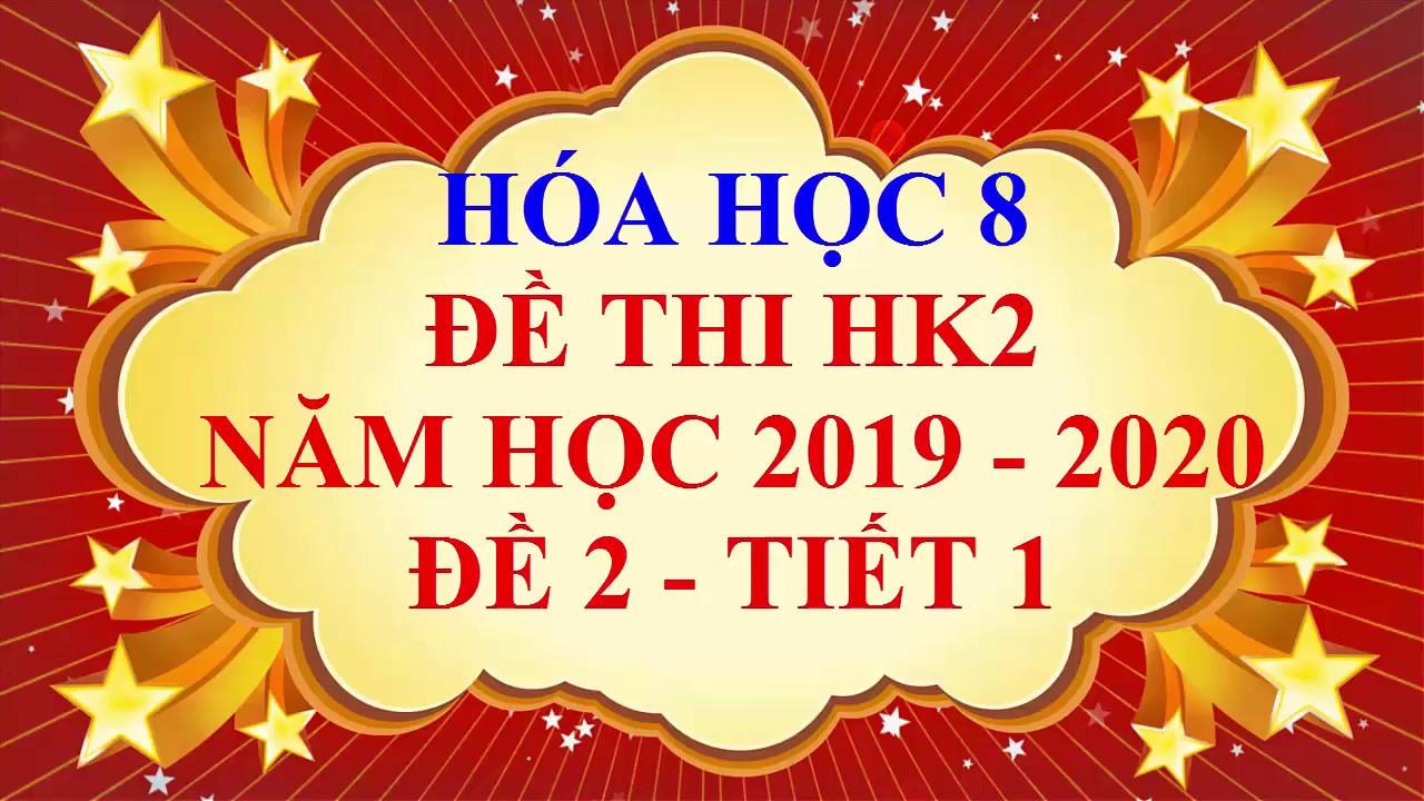 Hóa học lớp 8 – Đề thi HK2 năm học 2019 – 2020 – Đề 2 – Tiết 1
