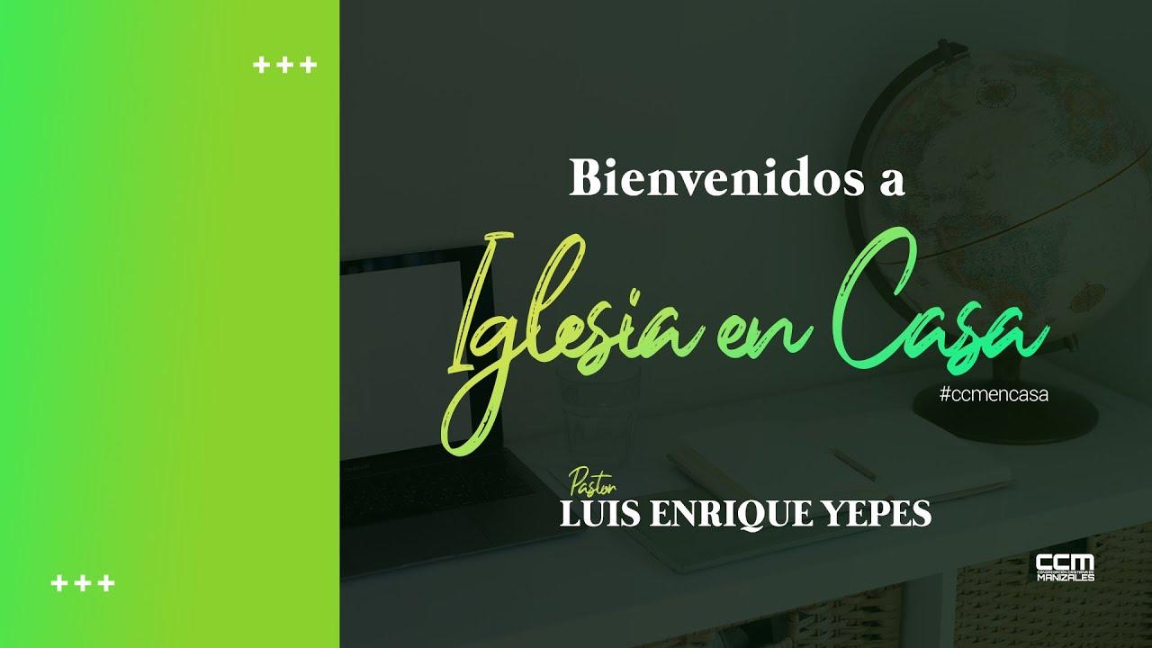 Prédica del Pastor Luis Enrique Yepes  | CCM Jóvenes 4 de Julio - 2020