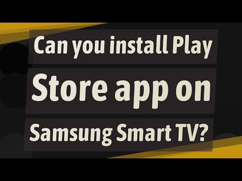 Can you install Play Store app on Samsung Smart TV?