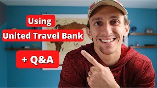 Using The United Travel Bank + End Of The Year Q&A