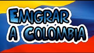 Todo Lo Que Debes Saber Para Emigrar a Colombia