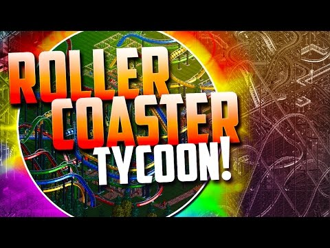 "Roller Coaster Tycoon! - ""I'm the BEST Coaster Creator in the World!"""