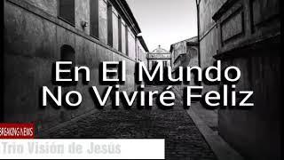 TRIO VISIÓN DE JESÚS - EN EL MUNDO NO VIVIRÉ FELIZ