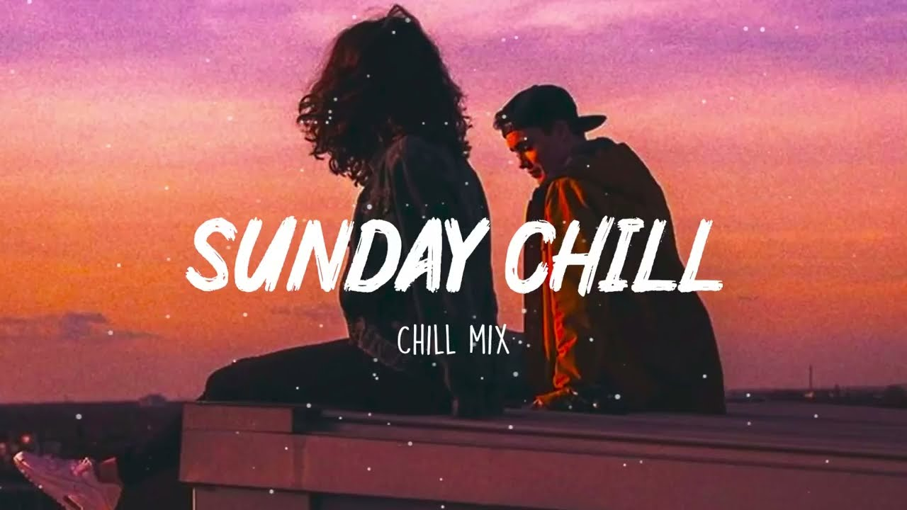 Sunday Chill Feeling  Chill Vibes  Chill out music mix playlist