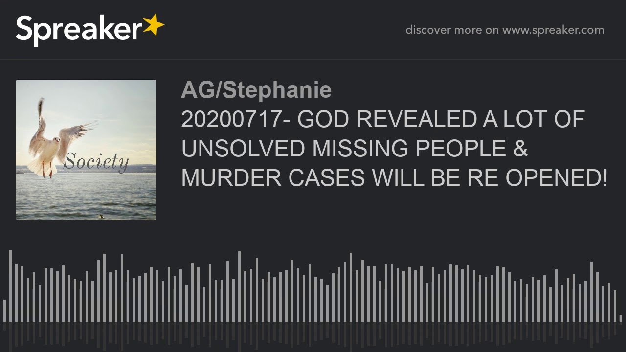 GOD REVEALED TO ME THAT A LOT OF UNSOLVED MISSING PEOPLE & MURDER CASES WILL BE RE OPENED!