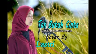 Download lagu TAK BUTUH CINTA (Mirnawati) - Lastri # Dangdut Cover