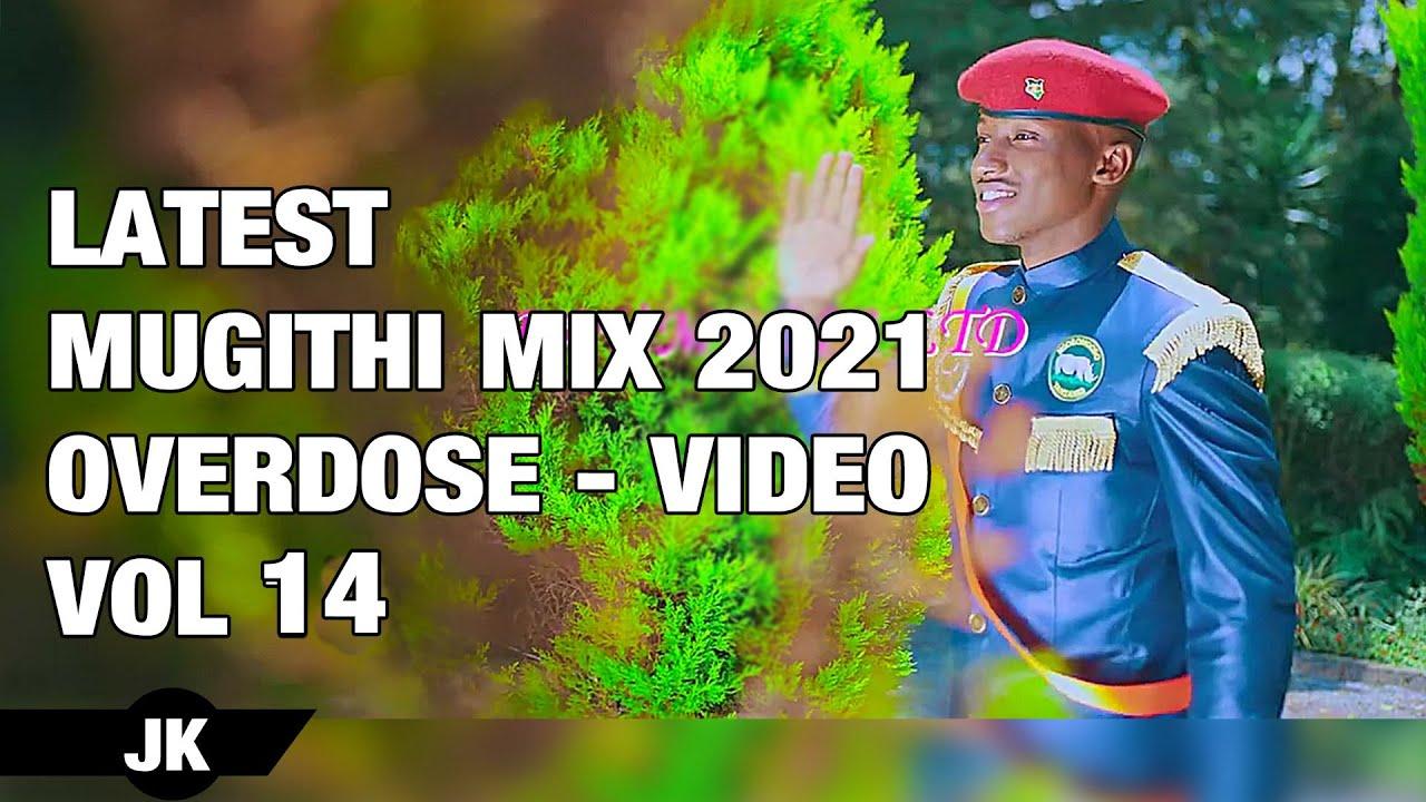 Download MAY 2021🔥LATEST MUGITHI VIDEO MIX 2021 OVERDOSE VOL14 - MWERI UMWE ft DJ KAYCODE, TONY-YOUNG, 90K