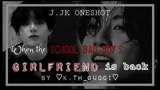 When the school bad boy girlfriend is backJ.JK ONESHOT