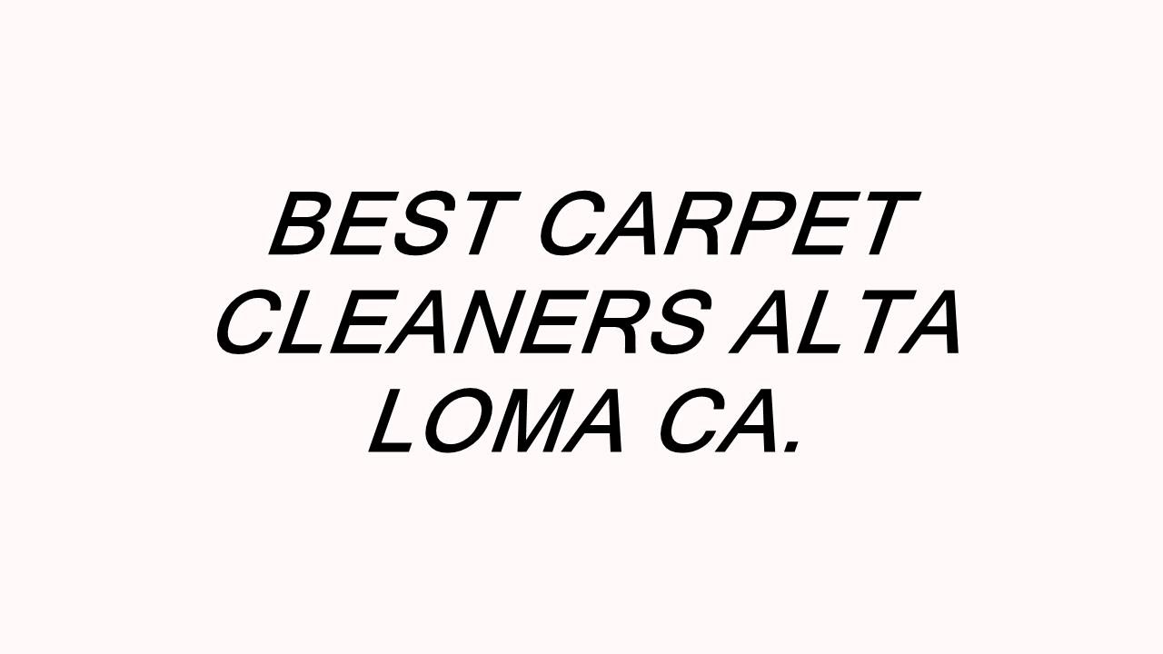 Best Carpet Cleaners Alta Loma Ca Youtube