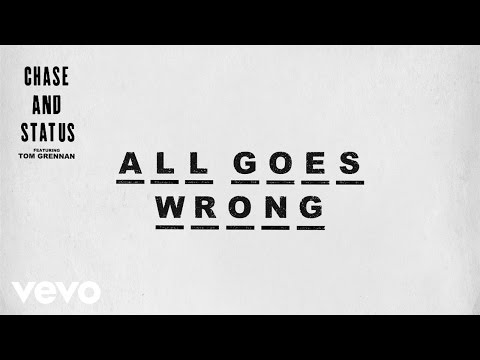 Chase & Status - All Goes Wrong ft. Tom Grennan