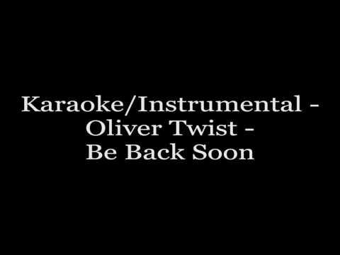 Karaoke/Instrumental - Oliver Twist - Be Back Soon