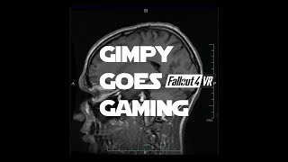 Fallout 4 VR - Gimpy Goes Gaming