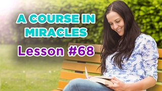 A Course In Miracles - Lesson 68