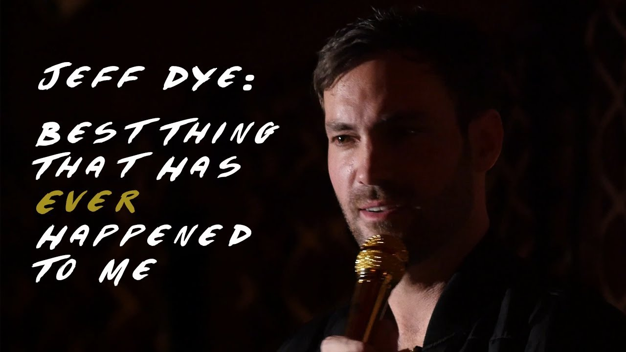 Jeff Dye: Best Thing That Has Ever Happened To Me