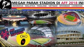 MEGAH.!! 10 Stadion Yang Digunakan Di Piala AFF 2018 - GBK Paling Keren??