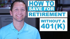 HOW TO SAVE FOR RETIREMENT WITHOUT A 401(K)