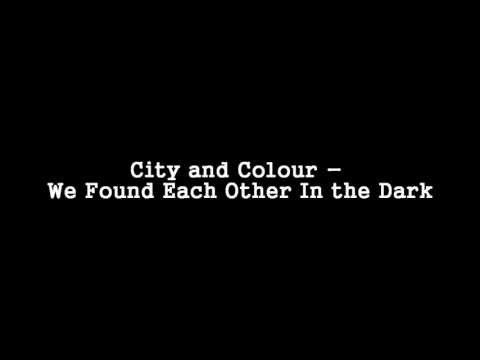 City and Colour  We Found Each Other in The Dark HQ